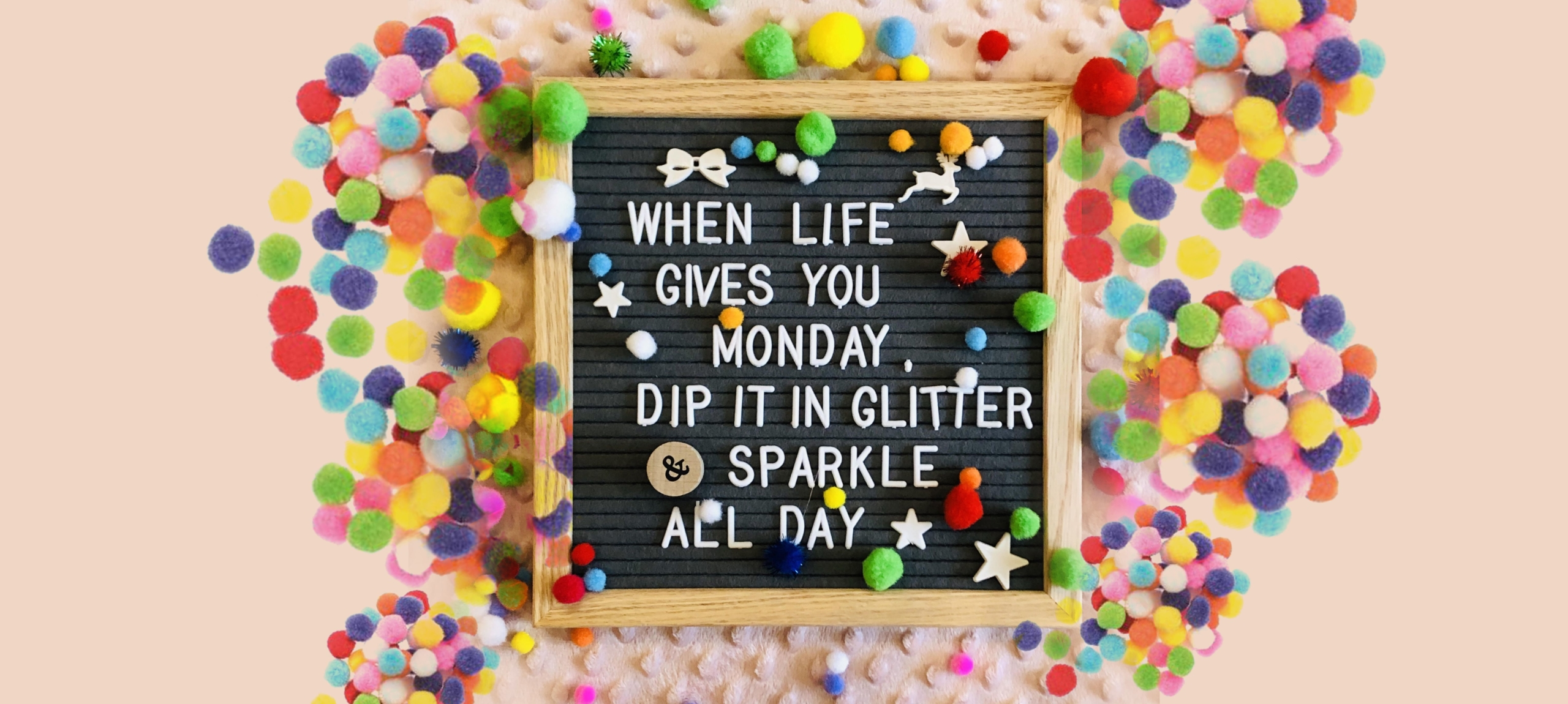 When life gives you monday, dip it in glitter